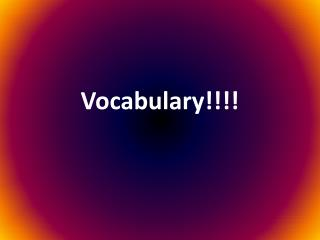 Vocabulary!!!!