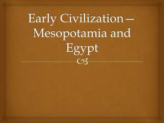 Early Civilization—Mesopotamia and Egypt
