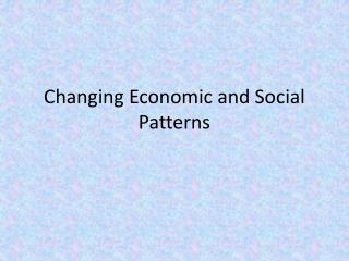 Changing Economic and Social Patterns