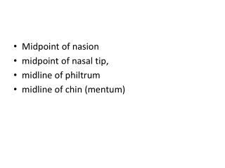 Midpoint of nasion midpoint of nasal tip, midline of philtrum midline of chin ( mentum )