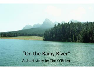 """On the Rainy River"""