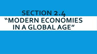 "Section  2.4 ""Modern Economies in a Global Age"""