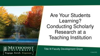 Are Your Students Learning?  Conducting  Scholarly Research at a  Teaching Institution