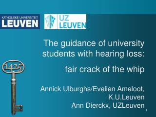 The guidance of university  students with hearing loss: fair crack of the whip Annick Ulburghs/Evelien Ameloot, K.U.Leuv