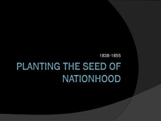 Planting the seed of nationhood