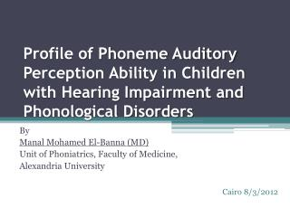 By Manal  Mohamed El- Banna  (MD) Unit of  Phoniatrics , Faculty of Medicine,