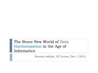 The Brave New World of  Data Harmonization in the Age  of Informatics