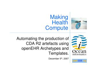 Automating the production of CDA R2 artefacts using openEHR Archetypes and Templates.
