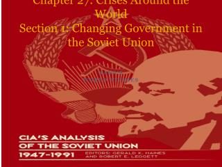 Chapter 27: Crises Around the World Section 1: Changing Government in the Soviet Union
