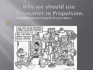 Why we should use Antimatter in Propulsion.
