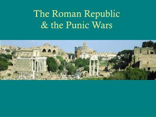 The Roman Republic & the Punic Wars