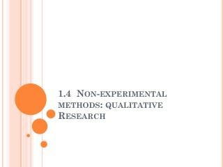 1.4  Non-experimental methods: qualitative Research