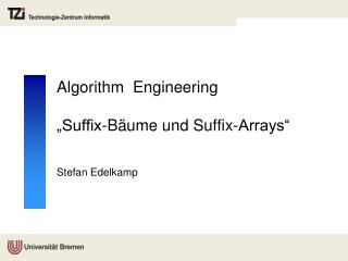 "Algorithm   Engineering ""Suffix-Bäume und Suffix-Arrays"""
