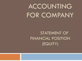 ACCOUNTING FOR COMPANY 	STATEMENT OF FINANCIAL POSITION (equity)