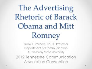 The Advertising Rhetoric of Barack Obama and Mitt Romney