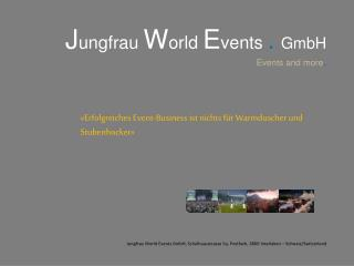 J ungfrau  W orld  E vents  . GmbH Events and more .