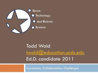 Todd  Wold twold@education.ucsb.edu Ed.D . candidate 2011