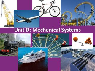 Unit D: Mechanical Systems