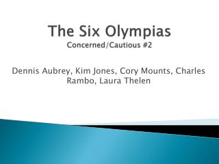 The Six  Olympias Concerned/Cautious #2
