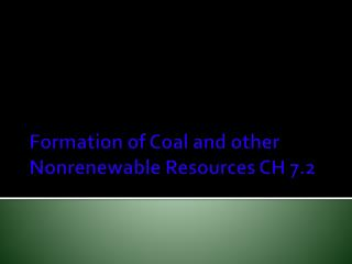 Formation of Coal and other Nonrenewable Resources CH 7.2