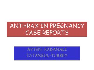ANTHRAX IN PREGNANCY CASE REPORTS