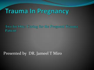 Trauma In Pregnancy Two for One: Caring for the Pregnant Trauma       Patient