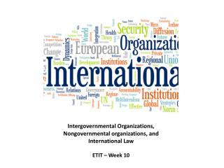 Intergovernmental Organizations , Nongovernmental organizations , and International Law