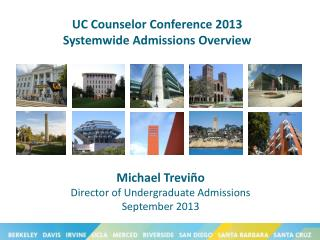 UC Counselor Conference 2013 Systemwide A dmissions Overview