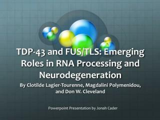 TDP-43 and FUS/TLS: Emerging Roles in RNA Processing and  Neurodegeneration