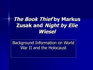 The Book Thief  by Markus Zusak and  Night by Elie Wiesel