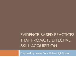 Evidence-Based Practices that promote  effective skill acquisition