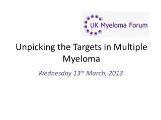 Unpicking the Targets in Multiple Myeloma