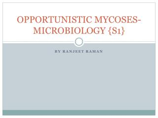 OPPORTUNISTIC MYCOSES-MICROBIOLOGY {S1}