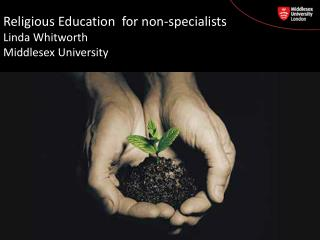 Religious Education  for non-specialists Linda Whitworth  Middlesex University