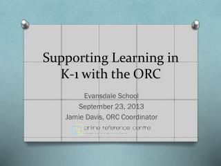 Supporting Learning in K-1 with the ORC