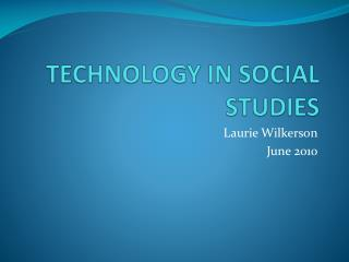 TECHNOLOGY IN SOCIAL STUDIES