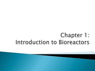 Chapter 1:  Introduction  to Bioreactors