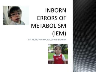 INBORN ERRORS OF METABOLISM (IEM)