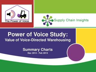 Power of Voice Study: Value of Voice-Directed Warehousing Summary Charts Dec 2012 - Feb 2013