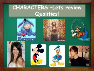 CHARACTERS  –Lets review Qualities!