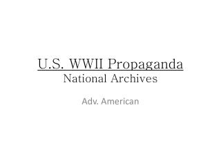 U.S. WWII Propaganda National Archives