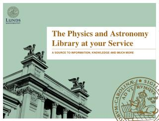The Physics  and Astronomy Library  at y our  Service