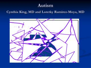 Autism Cynthia King, MD and Lorerky Ramirez- Moya , MD
