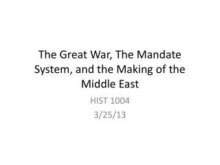 The Great War, The Mandate System, and the Making of the Middle East