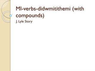 MI-verbs- didwmitithemi  (with compounds)