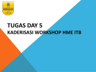 TUGAS DAY 5 KADERISASI WORKSHOP HME ITB