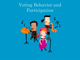 Voting Behavior and Participation