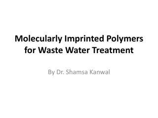 Molecularly Imprinted Polymers for Waste  W ater Treatment