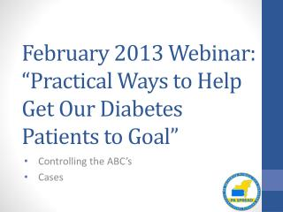 """February 2013 Webinar: """"Practical Ways to Help Get Our Diabetes Patients to Goal"""""""
