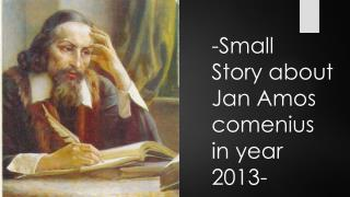 - Small Story  about  Jan Amos  comenius  in  year  2013-